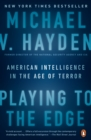 Playing to the Edge : American Intelligence in the Age of Terror - eBook