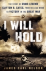 I Will Hold : The Story of USMC Legend Clifton B. Cates, from Belleau Wood to Victory in the Great War - eBook