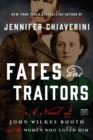 Fates and Traitors : A Novel of John Wilkes Booth - eBook