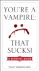You're a Vampire - That Sucks! : A Survival Guide - eBook