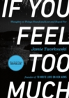 If You Feel Too Much : Thoughts on Things Found and Lost and Hoped For - eBook