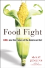 Food Fight : GMOs and the Future of the American Diet - eBook
