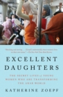 Excellent Daughters : The Secret Lives of Young Women Who Are Transforming the Arab World - eBook