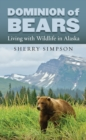Dominion of Bears : Living with Wildlife in Alaska - eBook