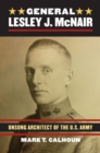 General Lesley J. McNair : Unsung Architect of the U. S. Army - eBook