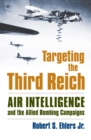 Targeting the Third Reich : Air Intelligence and the Allied Bombing Campaigns - eBook