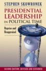 Presidential Leadership in Political Time : Reprise and Reappraisal Second Edition, Revised and Expanded - eBook
