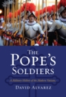 The Pope's Soldiers : A Military History of the Modern Vatican - eBook