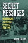Secret Messages : Codebreaking and American Diplomacy, 1930-1945 - eBook