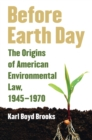 Before Earth Day : The Origins of American Environmental Law, 1945-1970 - eBook