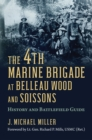 The 4th Marine Brigade at Belleau Wood and Soissons : History and Battlefield Guide - eBook