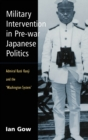 Military Intervention in Pre-war Japanese Politics : Admiral Kato Kanji and the 'Washington System - Book