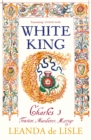 White King : Charles I - Traitor, Murderer, Martyr - Book