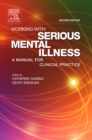 Working with Serious Mental Illness E-Book : A Manual for Clinical Practice - eBook