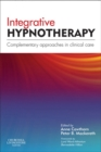Integrative Hypnotherapy E-Book : Complementary approaches in clinical care - eBook