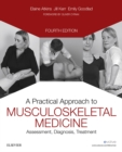 A Practical Approach to Musculoskeletal Medicine E-Book : Assessment, Diagnosis, Treatment - eBook