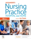 Alexander's Nursing Practice E-Book : Hospital and Home - eBook