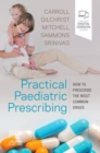 Practical Paediatric Prescribing : How to Prescribe the Most Common Drugs - Book