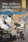 Ethics, Conflict and Medical Treatment for Children : From disagreement to dissensus - Book