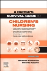 A Nurse's Survival Guide to Children's Nursing - Updated Edition - Book
