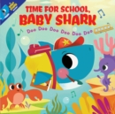 Time for School, Baby Shark! Doo Doo Doo Doo Doo Doo (PB) - Book