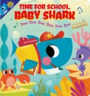 Time for School, Baby Shark! Doo Doo Doo Doo Doo Doo (BB) - Book
