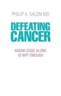 Defeating Cancer : Knowledge Alone is Not Enough - Book