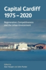 Capital Cardiff 1975-2020 : Regeneration, Competitiveness and the Urban Environment - Book