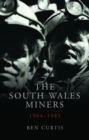 The South Wales Miners : 1964-1985 - Book
