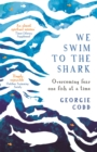 We Swim to the Shark : Overcoming fear one fish at a time - Book
