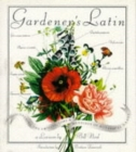 Gardener's Latin : Discovering the Origins, Lore and Meanings of Botanical Names - Book