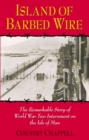 Island of Barbed Wire : The Remarkable Story of World War Two Internment on the Isle of Man - Book