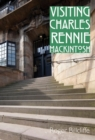 Visiting Charles Rennie Mackintosh - Book