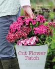 The Cut Flower Patch : Grow Your Own Cut Flowers All Year Round - Book