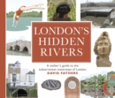 London's Hidden Rivers : A walker's guide to the subterranean waterways of London - Book