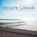 Escape London : Days out within Easy Reach of London - Book