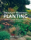 Drought-Resistant Planting : Lessons from Beth Chatto's Gravel Garden - Book