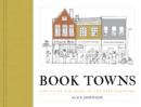 Book Towns : Forty Five Paradises of the Printed Word - Book
