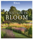 RHS A Nation in Bloom : Celebrating the People, Plants and Places of the Royal Horticultural Society - Book
