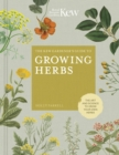 The Kew Gardener's Guide to Growing Herbs : The art and science to grow your own herbs