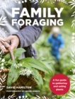 Family Foraging : A fun guide to gathering and eating plants - Book