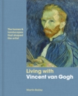 Living with Vincent van Gogh : The homes and landscapes that shaped the artist - Book