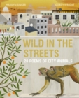 Wild in the Streets : 20 Poems of City Animals - Book