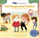 The Playground Problem : A Book about Anxiety - Book
