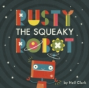 Rusty The Squeaky Robot - Book