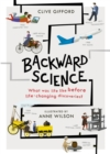 Backward Science : What was life like before world-changing discoveries? - Book