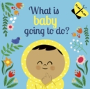 What is Baby Going to Do? - Book