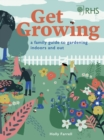 RHS Get Growing : A Family Guide to Gardening Inside and Out - Book