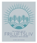 The Nordic Art of Friluftsliv : Reconnect with Nature - Book