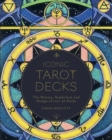 Iconic Tarot Decks : The History, Symbolism and Design of over 50 Decks - Book